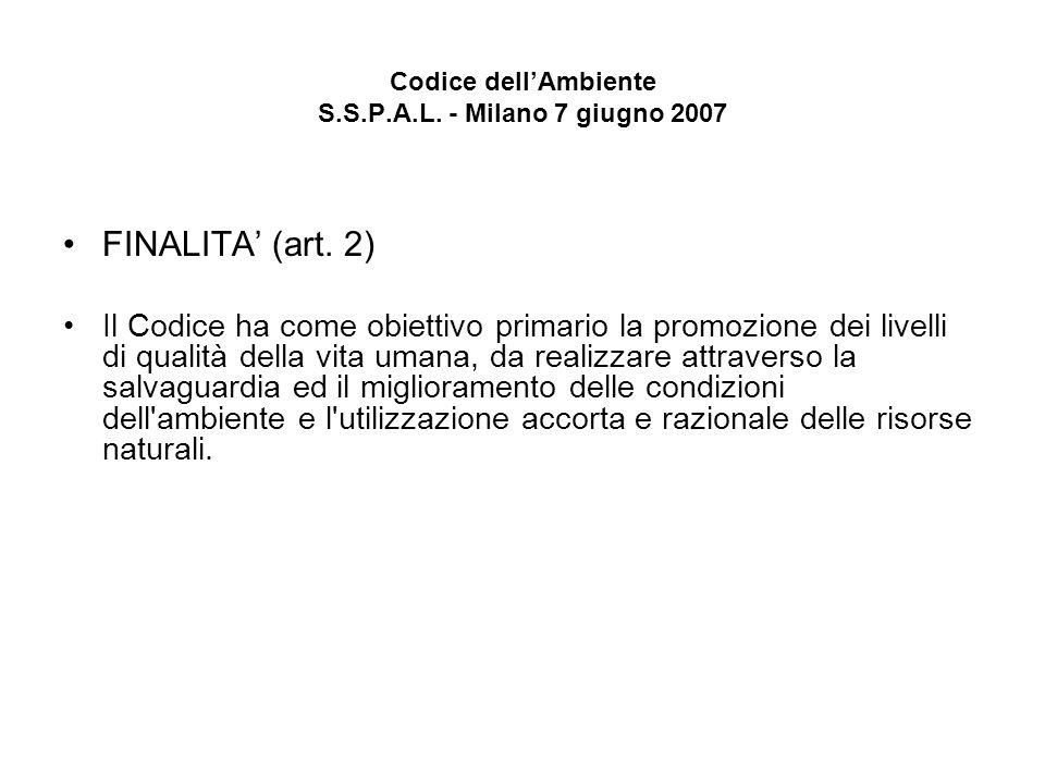 Codice dellAmbiente S.S.P.A.L. - Milano 7 giugno 2007 FINALITA (art. 2) Il Codice ha come obiettivo primario la promozione dei livelli di qualità dell
