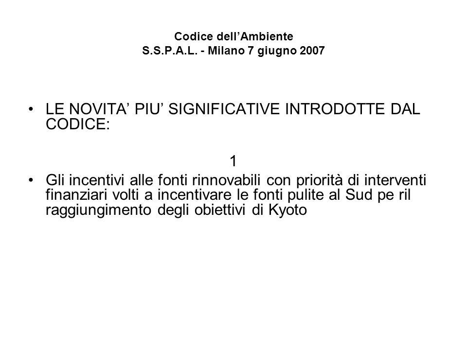 Codice dellAmbiente S.S.P.A.L. - Milano 7 giugno 2007 LE NOVITA PIU SIGNIFICATIVE INTRODOTTE DAL CODICE: 1 Gli incentivi alle fonti rinnovabili con pr