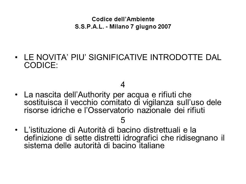 Codice dellAmbiente S.S.P.A.L. - Milano 7 giugno 2007 LE NOVITA PIU SIGNIFICATIVE INTRODOTTE DAL CODICE: 4 La nascita dellAuthority per acqua e rifiut