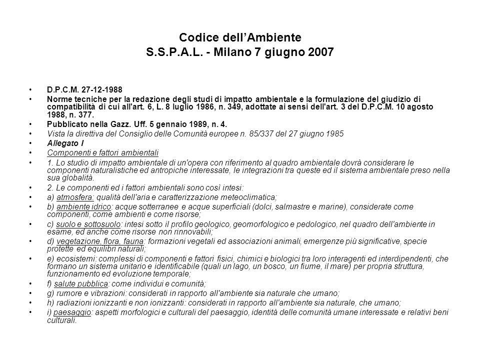 Codice dellAmbiente S.S.P.A.L. - Milano 7 giugno 2007 D.P.C.M. 27-12-1988 Norme tecniche per la redazione degli studi di impatto ambientale e la formu