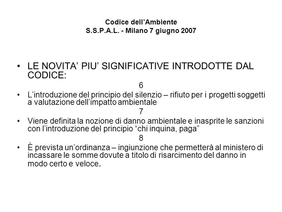 Codice dellAmbiente S.S.P.A.L. - Milano 7 giugno 2007 LE NOVITA PIU SIGNIFICATIVE INTRODOTTE DAL CODICE: 6 Lintroduzione del principio del silenzio –