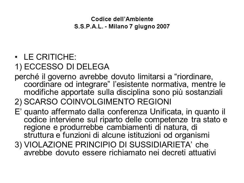 Codice dellAmbiente S.S.P.A.L. - Milano 7 giugno 2007 LE CRITICHE: 1) ECCESSO DI DELEGA perché il governo avrebbe dovuto limitarsi a riordinare, coord