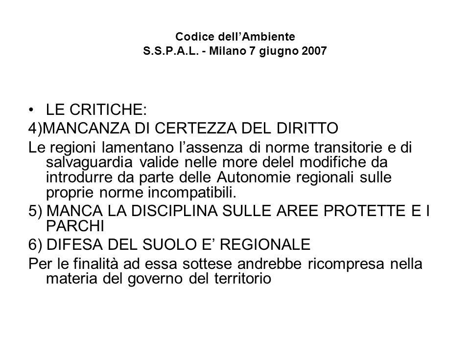 Codice dellAmbiente S.S.P.A.L. - Milano 7 giugno 2007 LE CRITICHE: 4)MANCANZA DI CERTEZZA DEL DIRITTO Le regioni lamentano lassenza di norme transitor