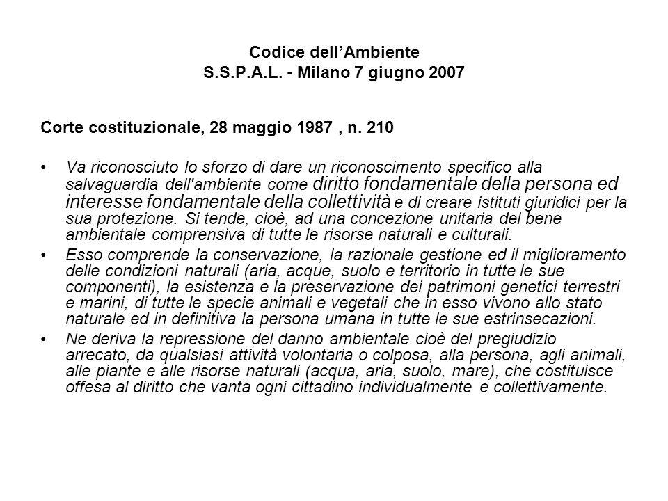 Codice dellAmbiente S.S.P.A.L. - Milano 7 giugno 2007 Corte costituzionale, 28 maggio 1987, n. 210 Va riconosciuto lo sforzo di dare un riconoscimento