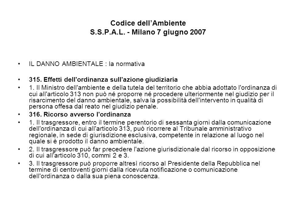 Codice dellAmbiente S.S.P.A.L. - Milano 7 giugno 2007 IL DANNO AMBIENTALE : la normativa 315. Effetti dell'ordinanza sull'azione giudiziaria 1. Il Min