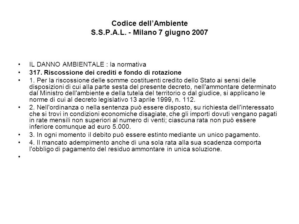 Codice dellAmbiente S.S.P.A.L. - Milano 7 giugno 2007 IL DANNO AMBIENTALE : la normativa 317. Riscossione dei crediti e fondo di rotazione 1. Per la r