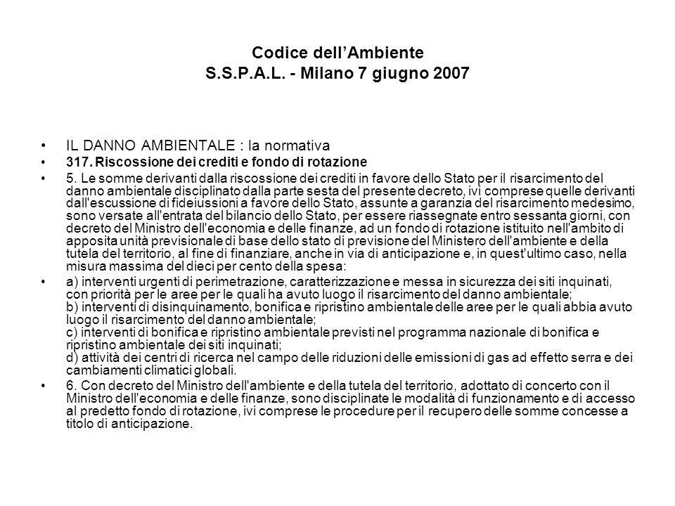 Codice dellAmbiente S.S.P.A.L. - Milano 7 giugno 2007 IL DANNO AMBIENTALE : la normativa 317. Riscossione dei crediti e fondo di rotazione 5. Le somme
