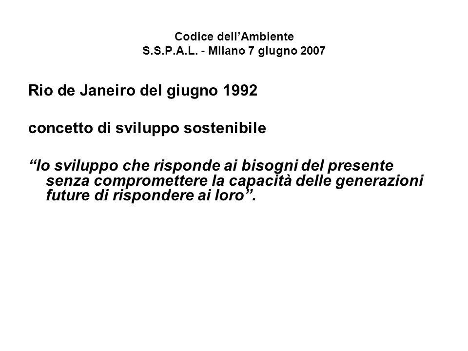 Codice dellAmbiente S.S.P.A.L. - Milano 7 giugno 2007 Rio de Janeiro del giugno 1992 concetto di sviluppo sostenibile lo sviluppo che risponde ai biso