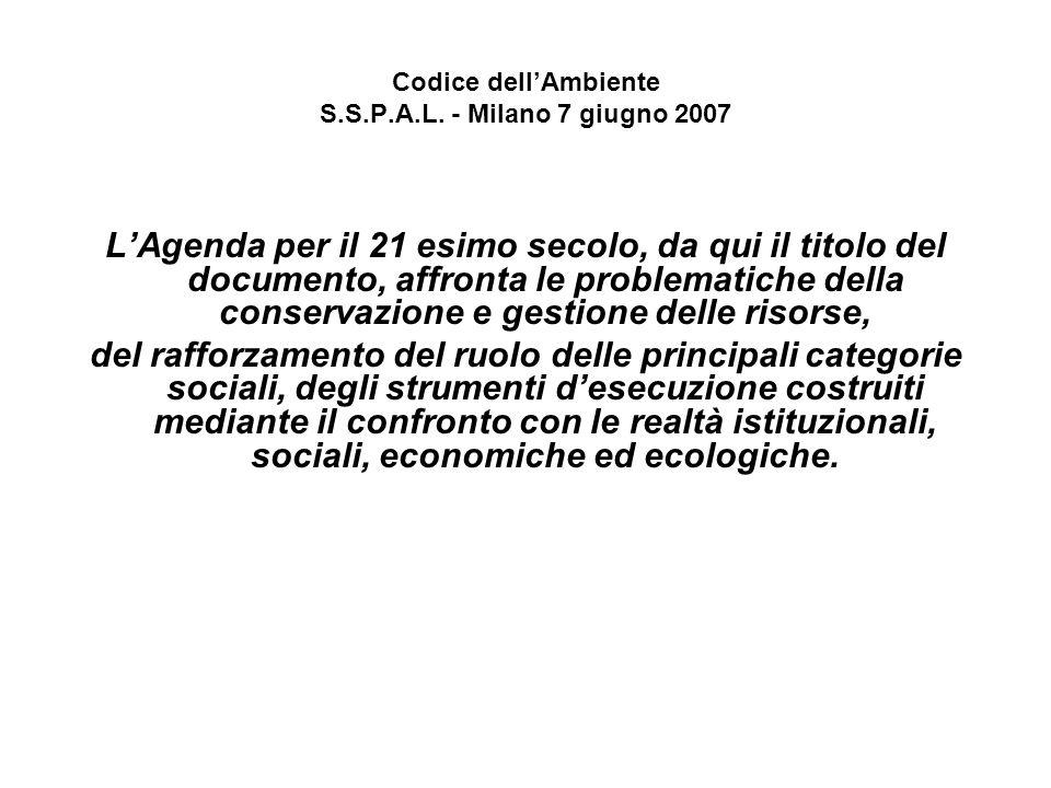 Codice dellAmbiente S.S.P.A.L. - Milano 7 giugno 2007 LAgenda per il 21 esimo secolo, da qui il titolo del documento, affronta le problematiche della