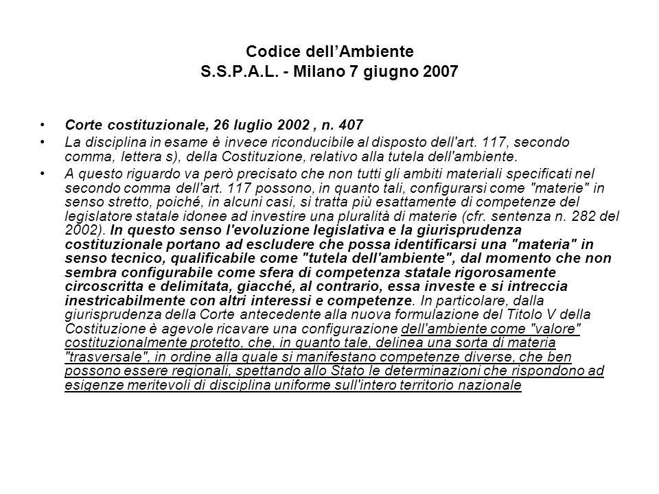 Codice dellAmbiente S.S.P.A.L. - Milano 7 giugno 2007 Corte costituzionale, 26 luglio 2002, n. 407 La disciplina in esame è invece riconducibile al di