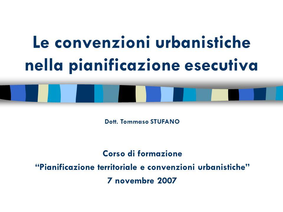 Le convenzioni urbanistiche nella pianificazione esecutiva Corso di formazione Pianificazione territoriale e convenzioni urbanistiche 7 novembre 2007 Dott.