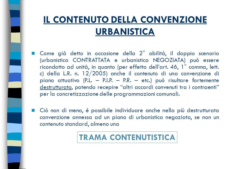 IL CONTENUTO DELLA CONVENZIONE URBANISTICA Come già detto in occasione della 2° abilità, il doppio scenario (urbanistica CONTRATTATA e urbanistica NEGOZIATA) può essere ricondotto ad unità, in quanto (per effetto dellart.