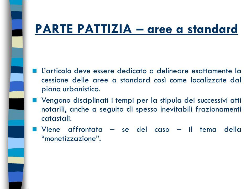 PARTE PATTIZIA – aree a standard Larticolo deve essere dedicato a delineare esattamente la cessione delle aree a standard così come localizzate dal piano urbanistico.