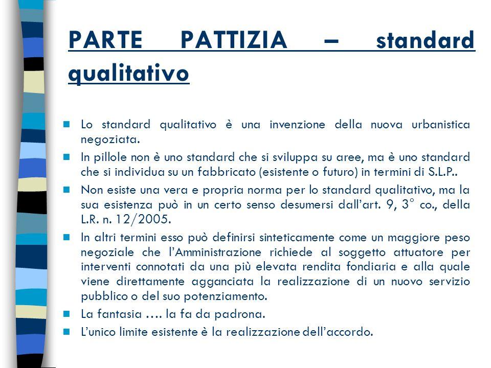 PARTE PATTIZIA – standard qualitativo Lo standard qualitativo è una invenzione della nuova urbanistica negoziata.
