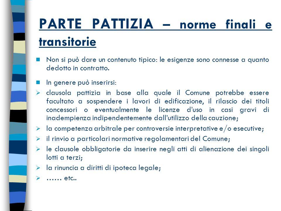 PARTE PATTIZIA – norme finali e transitorie Non si può dare un contenuto tipico: le esigenze sono connesse a quanto dedotto in contratto.