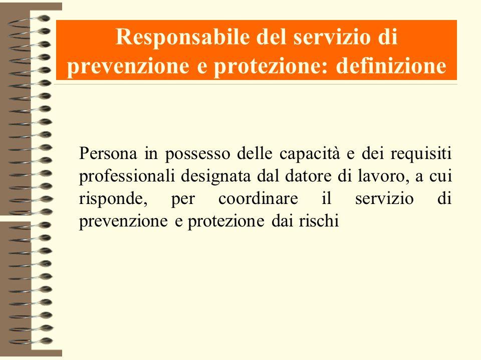 Responsabile del servizio di prevenzione e protezione: definizione Persona in possesso delle capacità e dei requisiti professionali designata dal dato