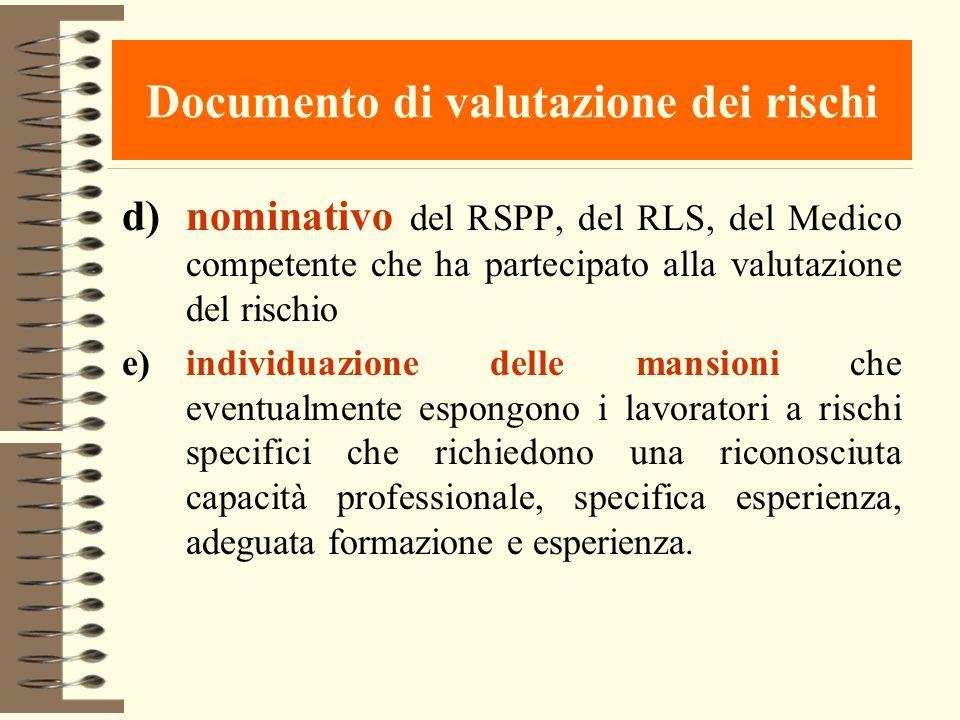 Documento di valutazione dei rischi d)nominativo del RSPP, del RLS, del Medico competente che ha partecipato alla valutazione del rischio e)individuaz