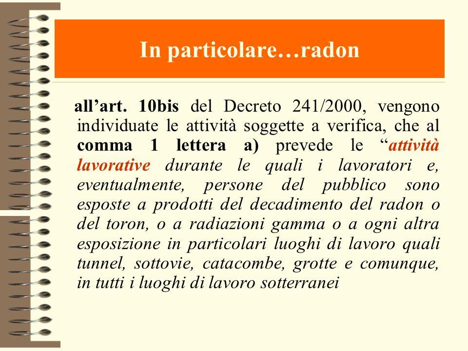 In particolare…radon allart. 10bis del Decreto 241/2000, vengono individuate le attività soggette a verifica, che al comma 1 lettera a) prevede le att