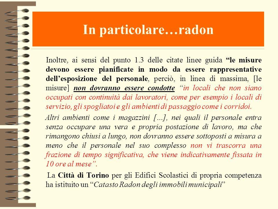 In particolare…radon Inoltre, ai sensi del punto 1.3 delle citate linee guida le misure devono essere pianificate in modo da essere rappresentative de