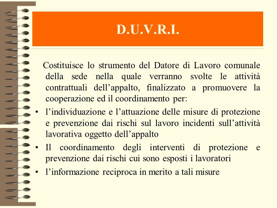 D.U.V.R.I. Costituisce lo strumento del Datore di Lavoro comunale della sede nella quale verranno svolte le attività contrattuali dellappalto, finaliz