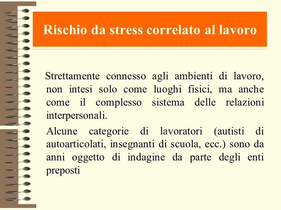 Rischio da stress correlato al lavoro Strettamente connesso agli ambienti di lavoro, non intesi solo come luoghi fisici, ma anche come il complesso si