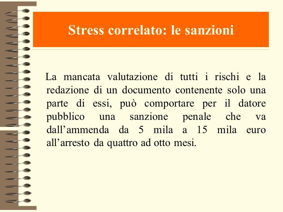 Stress correlato: le sanzioni La mancata valutazione di tutti i rischi e la redazione di un documento contenente solo una parte di essi, può comportar