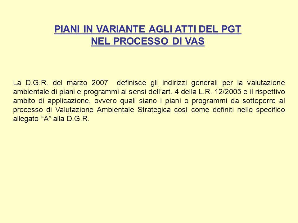 PIANI IN VARIANTE AGLI ATTI DEL PGT NEL PROCESSO DI VAS La D.G.R. del marzo 2007 definisce gli indirizzi generali per la valutazione ambientale di pia
