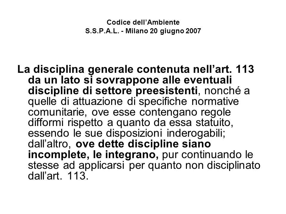 Codice dellAmbiente S.S.P.A.L. - Milano 20 giugno 2007 La disciplina generale contenuta nellart.
