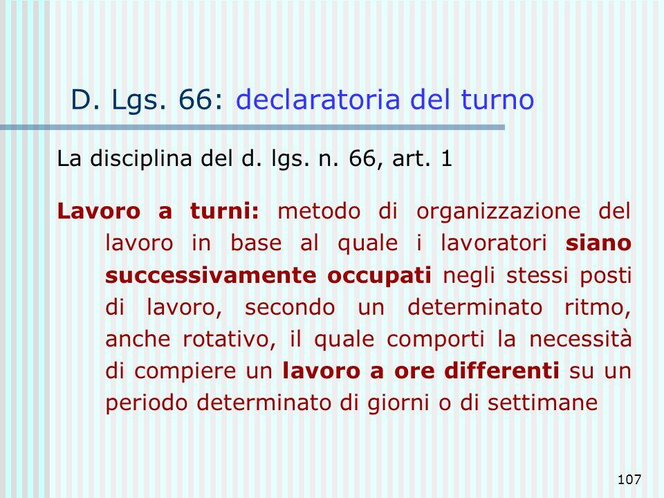 107 D. Lgs. 66: declaratoria del turno La disciplina del d. lgs. n. 66, art. 1 Lavoro a turni: metodo di organizzazione del lavoro in base al quale i
