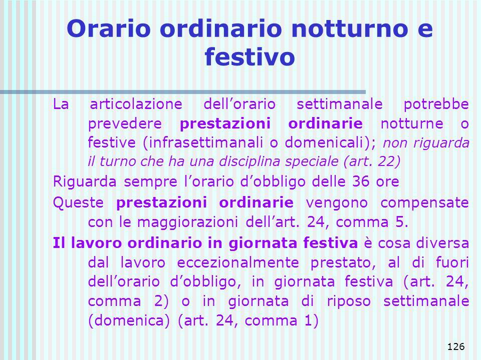 126 Orario ordinario notturno e festivo La articolazione dellorario settimanale potrebbe prevedere prestazioni ordinarie notturne o festive (infrasett