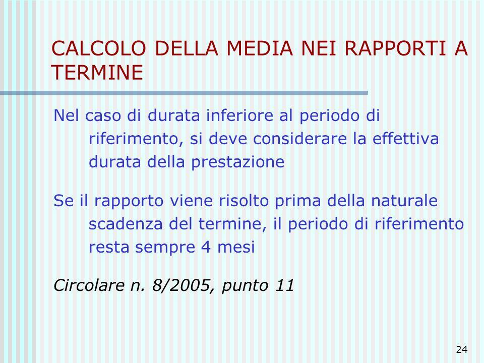24 CALCOLO DELLA MEDIA NEI RAPPORTI A TERMINE Nel caso di durata inferiore al periodo di riferimento, si deve considerare la effettiva durata della pr