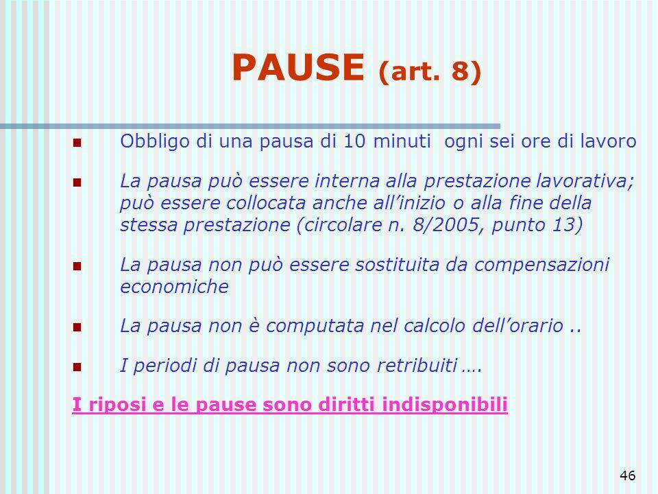 46 PAUSE (art. 8) Obbligo di una pausa di 10 minuti ogni sei ore di lavoro La pausa può essere interna alla prestazione lavorativa; può essere colloca
