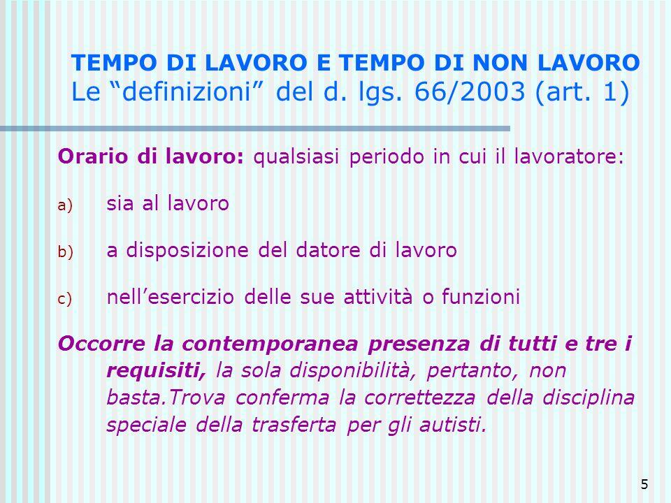 5 TEMPO DI LAVORO E TEMPO DI NON LAVORO Le definizioni del d. lgs. 66/2003 (art. 1) Orario di lavoro: qualsiasi periodo in cui il lavoratore: a) sia a