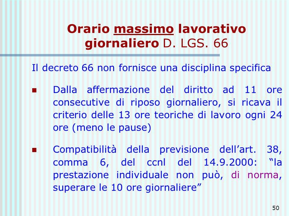 50 Orario massimo lavorativo giornaliero D. LGS. 66 Il decreto 66 non fornisce una disciplina specifica Dalla affermazione del diritto ad 11 ore conse