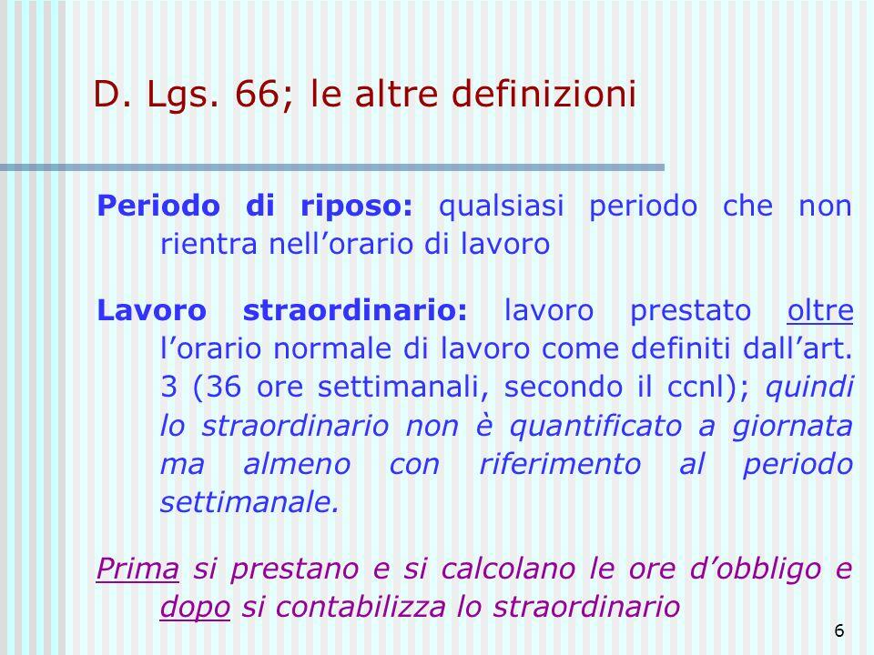 6 D. Lgs. 66; le altre definizioni Periodo di riposo: qualsiasi periodo che non rientra nellorario di lavoro Lavoro straordinario: lavoro prestato olt