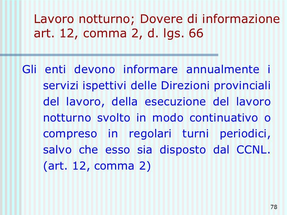 78 Lavoro notturno; Dovere di informazione art. 12, comma 2, d. lgs. 66 Gli enti devono informare annualmente i servizi ispettivi delle Direzioni prov