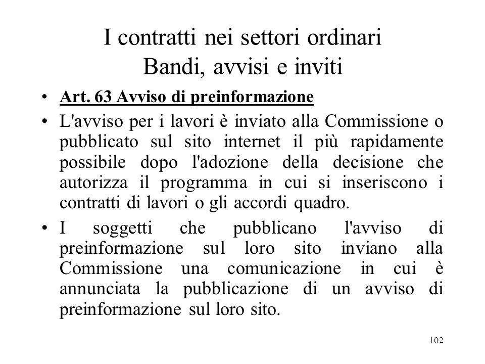 102 I contratti nei settori ordinari Bandi, avvisi e inviti Art. 63 Avviso di preinformazione L'avviso per i lavori è inviato alla Commissione o pubbl