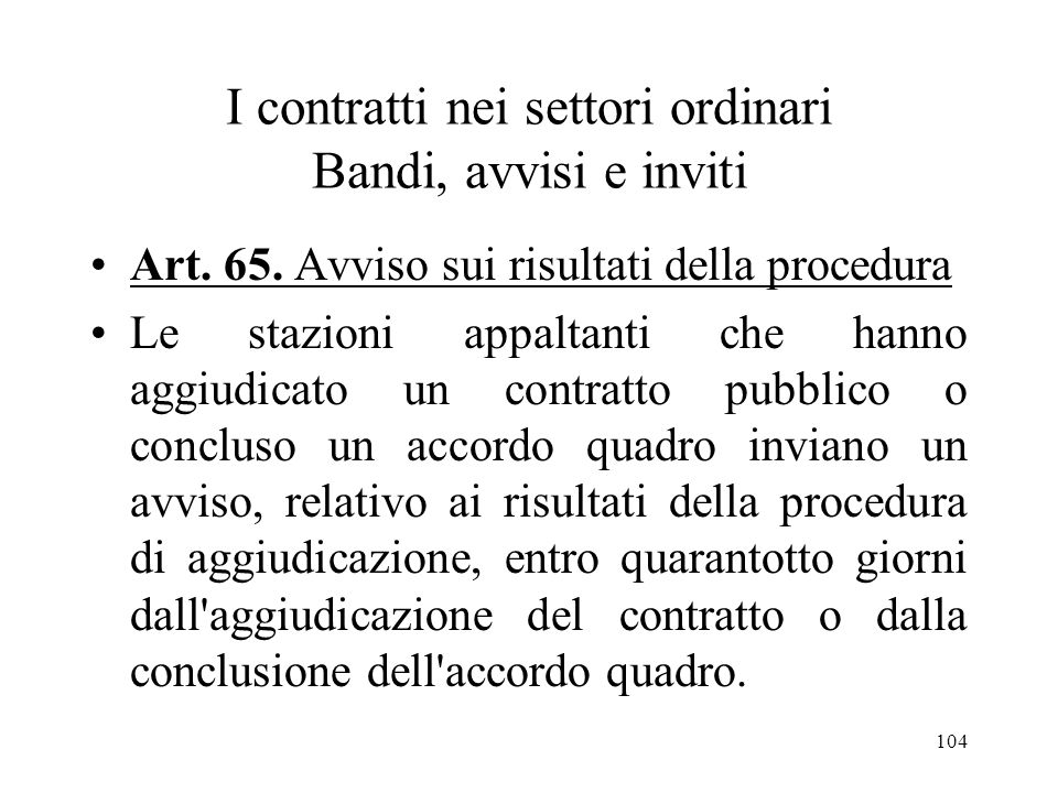 104 I contratti nei settori ordinari Bandi, avvisi e inviti Art. 65. Avviso sui risultati della procedura Le stazioni appaltanti che hanno aggiudicato