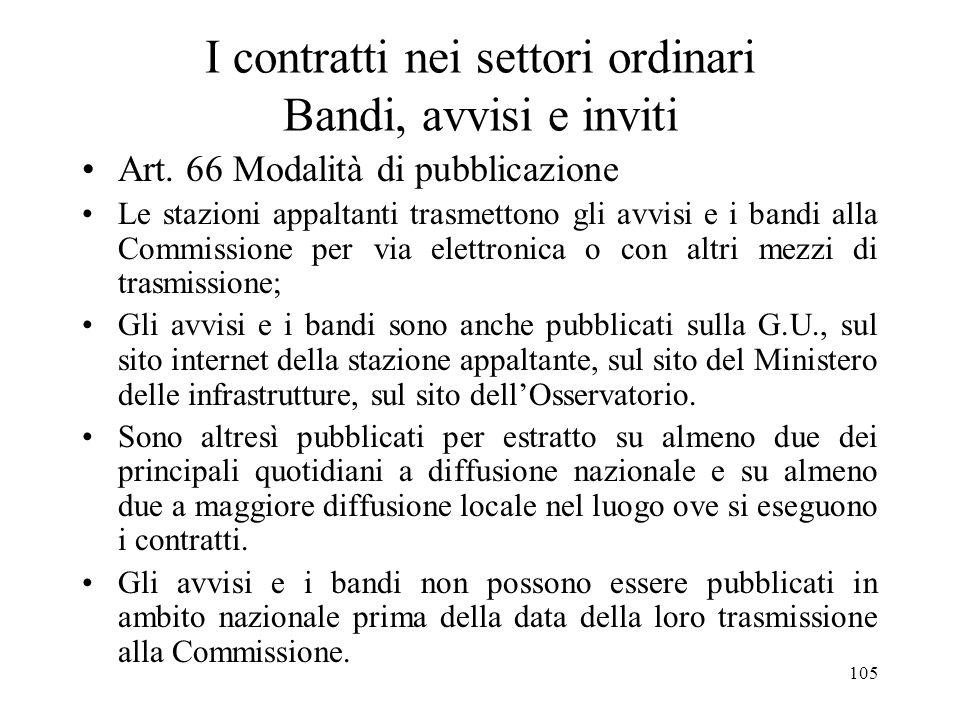 105 I contratti nei settori ordinari Bandi, avvisi e inviti Art. 66 Modalità di pubblicazione Le stazioni appaltanti trasmettono gli avvisi e i bandi