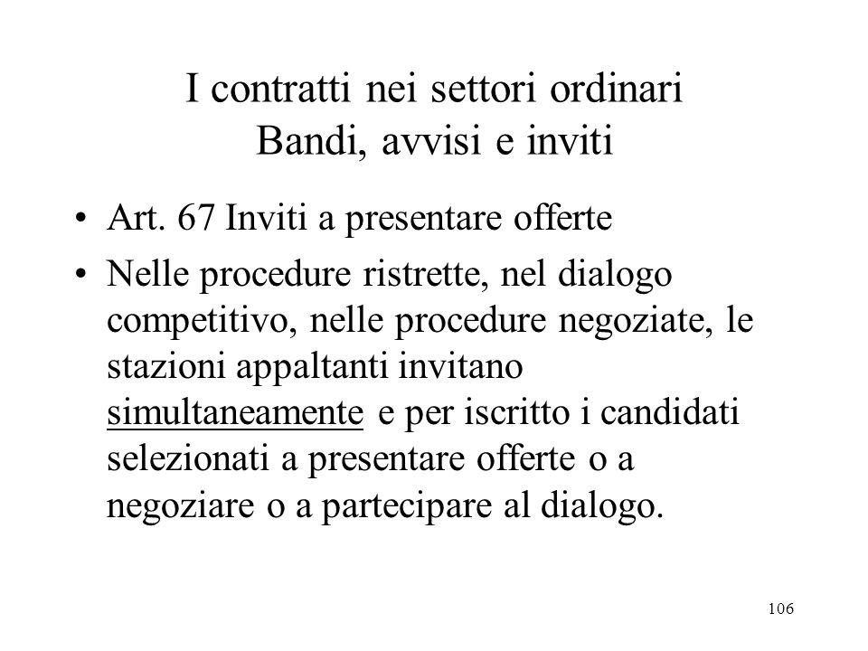 106 I contratti nei settori ordinari Bandi, avvisi e inviti Art. 67 Inviti a presentare offerte Nelle procedure ristrette, nel dialogo competitivo, ne