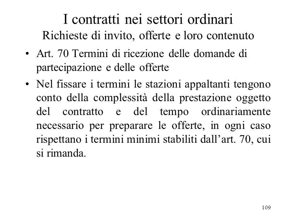 109 I contratti nei settori ordinari Richieste di invito, offerte e loro contenuto Art. 70 Termini di ricezione delle domande di partecipazione e dell