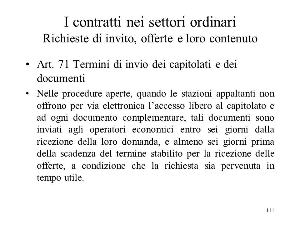 111 I contratti nei settori ordinari Richieste di invito, offerte e loro contenuto Art. 71 Termini di invio dei capitolati e dei documenti Nelle proce