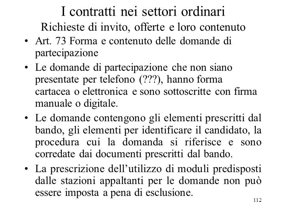 112 I contratti nei settori ordinari Richieste di invito, offerte e loro contenuto Art. 73 Forma e contenuto delle domande di partecipazione Le domand