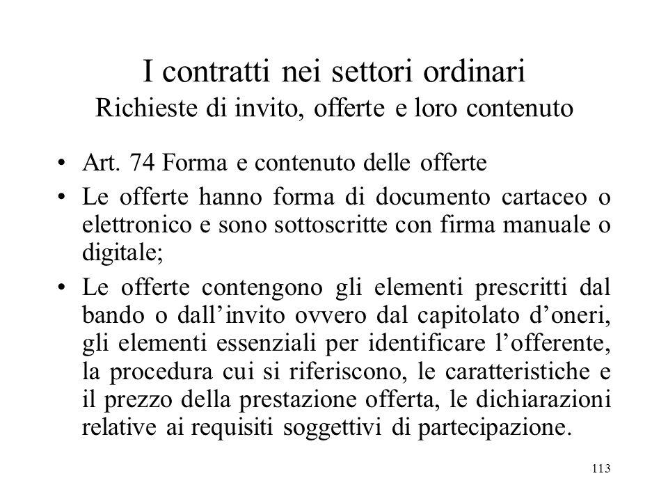 113 I contratti nei settori ordinari Richieste di invito, offerte e loro contenuto Art. 74 Forma e contenuto delle offerte Le offerte hanno forma di d