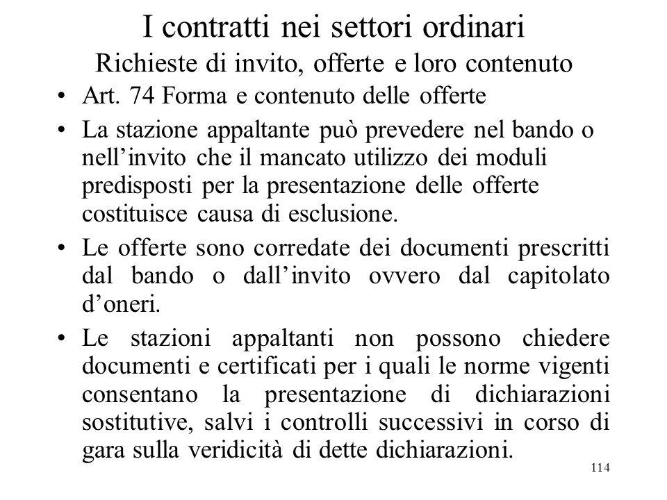 114 I contratti nei settori ordinari Richieste di invito, offerte e loro contenuto Art. 74 Forma e contenuto delle offerte La stazione appaltante può
