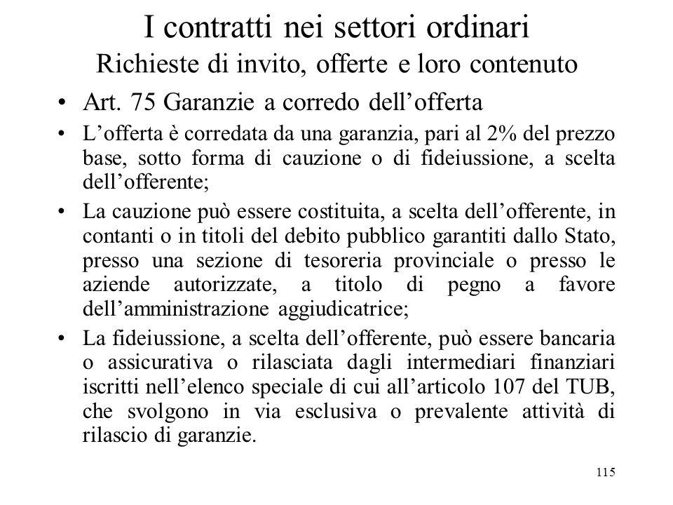 115 I contratti nei settori ordinari Richieste di invito, offerte e loro contenuto Art. 75 Garanzie a corredo dellofferta Lofferta è corredata da una
