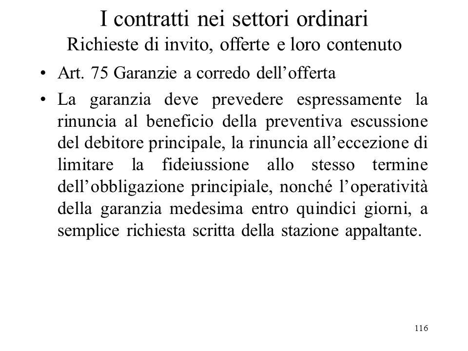116 I contratti nei settori ordinari Richieste di invito, offerte e loro contenuto Art. 75 Garanzie a corredo dellofferta La garanzia deve prevedere e