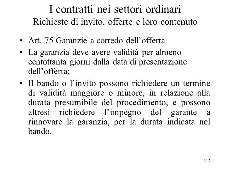 117 I contratti nei settori ordinari Richieste di invito, offerte e loro contenuto Art. 75 Garanzie a corredo dellofferta La garanzia deve avere valid