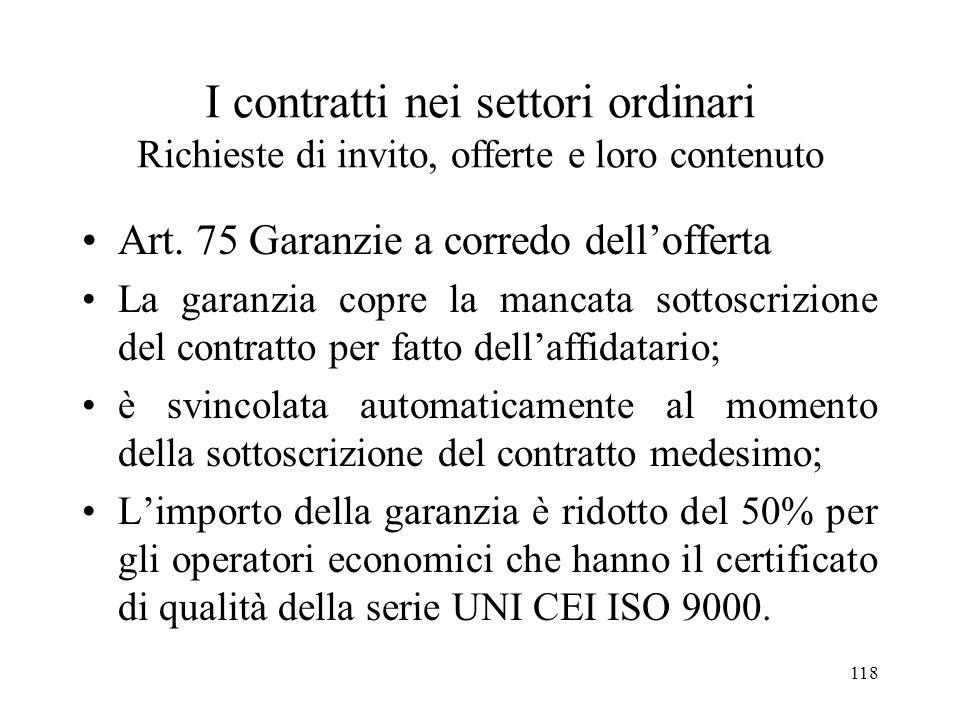 118 I contratti nei settori ordinari Richieste di invito, offerte e loro contenuto Art. 75 Garanzie a corredo dellofferta La garanzia copre la mancata