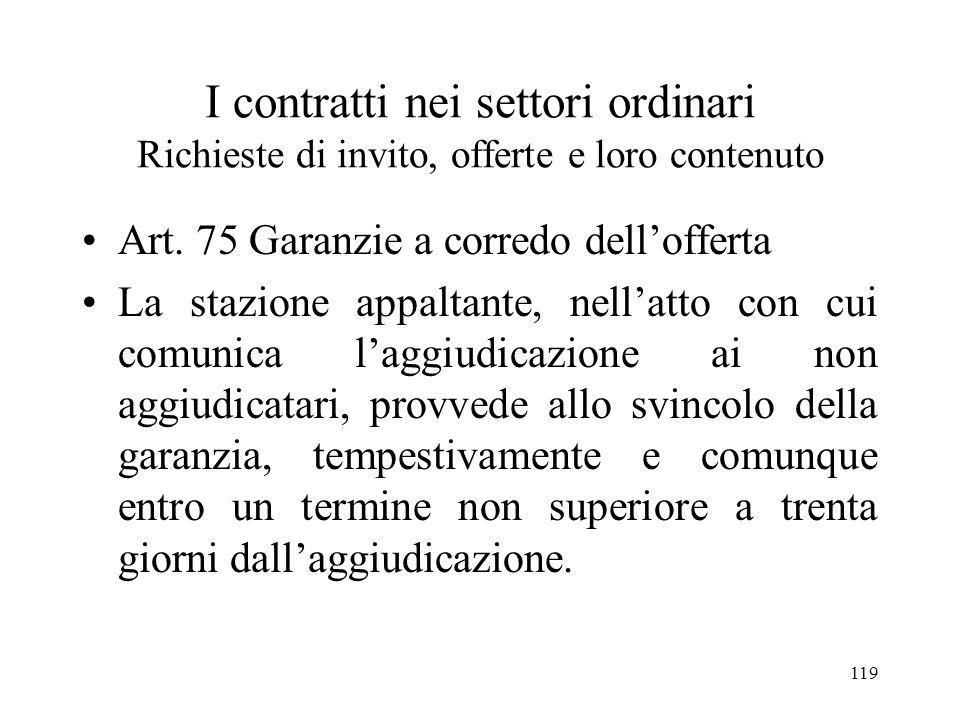 119 I contratti nei settori ordinari Richieste di invito, offerte e loro contenuto Art. 75 Garanzie a corredo dellofferta La stazione appaltante, nell